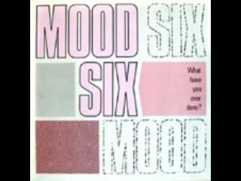 mood six - what have you ever done