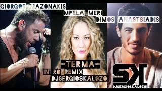 GIORGOS MAZONAKIS- TERMA intro remix DJ SERGIOSKALOZOI-MPELA MERI- ANASTASIADIS
