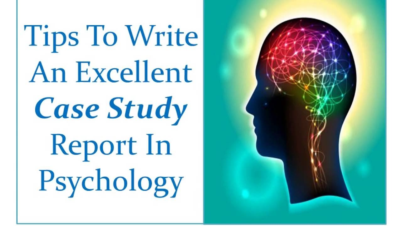 Tips To Write An Excellent Case Study Report In Psychology