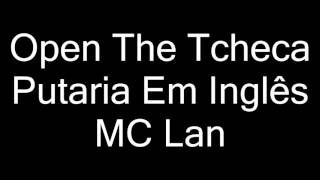 MC Lan - Open The Tcheka Putaria Em Inglês (letra)