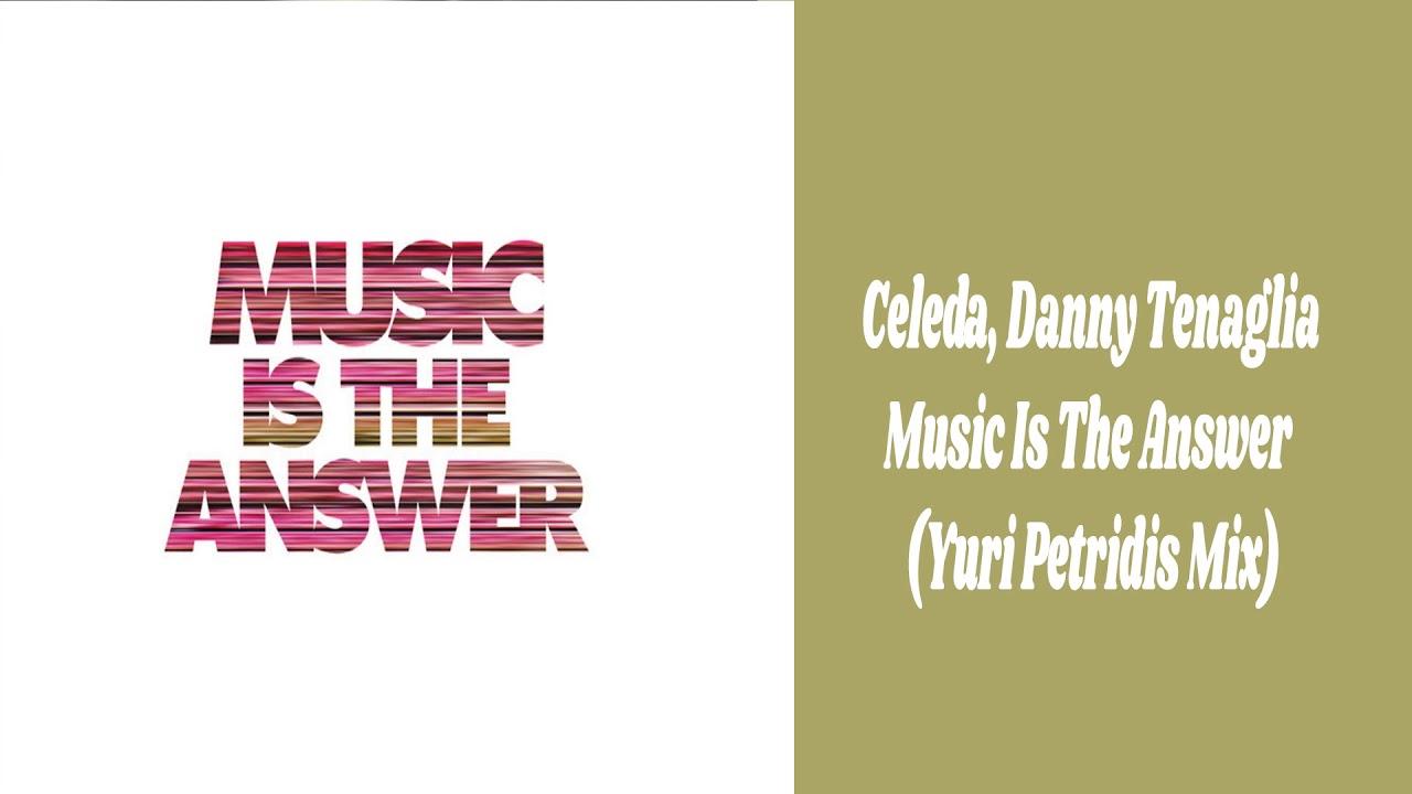 Download Celeda, Danny Tenaglia - Music Is The Answer (Yuri Petridis Mix)