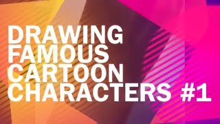Drawing Famous Cartoon Characters #1