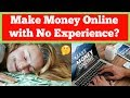 Is It Possible to Make Money Online with No Experience? - See These 5 Examples!
