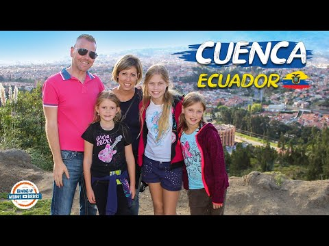 Cuenca Ecuador | Considered One of the Best Places to Retire! | 80+ Countries w/3 kids