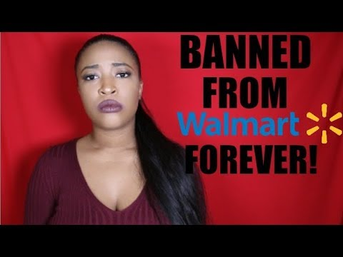 BANNED FROM WALMART FOREVER!