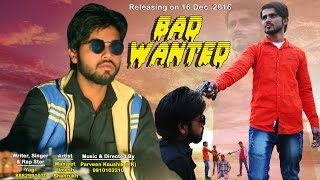 Bad wanted new most popular haryanvi dj song 2016. starring with manjeet keena, umesh rajput and shahrukh. sung by yogi rap star. directed parveen kaushik...