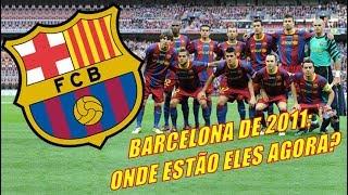 Barcelona de 2011: Onde estão eles agora?