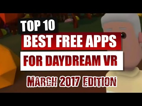 The Top 10 Best Daydream Apps - The Essential Apps for Google Daydream VR - March 2017 Edition