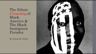 The Ethnic Cleansing of Black America & the Black Immigrant Paradox - Part One [Strike Drum 01]