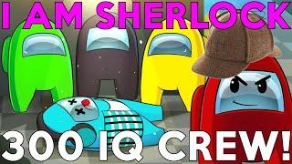 I AM SHERLOCK 300 IQ! Among Us