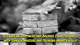 Lessons on Happiness and Balance From Training with Shaolin Masters and Trekking Mount Everest