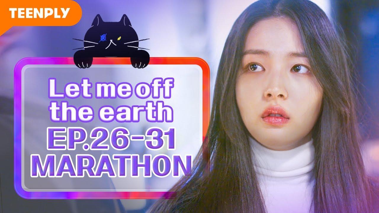 Marathon Episodes | Let me off the earth | EP.26~EP.31 (Click CC for ENG sub)