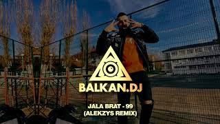 Jala Brat - 99 (ALEKZYS Remix)
