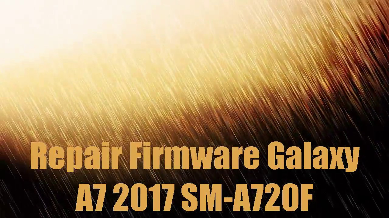 Repair Firmware Galaxy A7 2017 SM-A720F