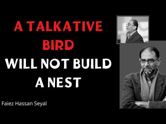 A Talkative Bird will not Build a Nest | Faiez Hassan Seyal | Life Lessons