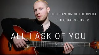 All I Ask of You - The Phantom of the Opera (Solo Bass Cover)