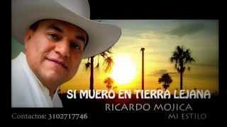 RICARDO MOJICA-SI MUERO EN TIERRA LEJANA