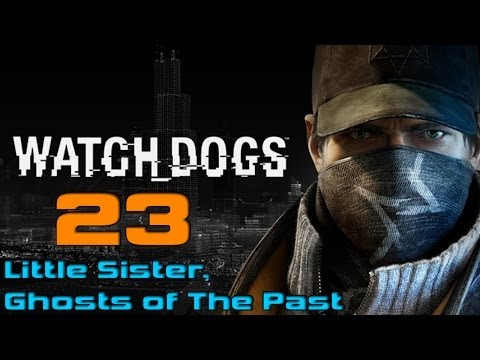 "Watch Dogs Walkthrough Gameplay - Part 23 ""Little Sister, Ghosts of The Past"" PC Ultra Settings"