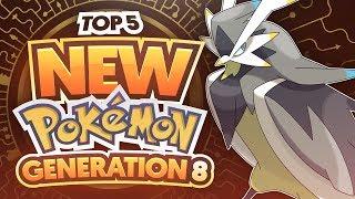 Top 5 NEW Pokemon For Generation 8/Pokemon Switch