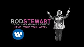 Rod Stewart - Have I Told You Lately (with The Royal Philharmonic Orchestra) (Official Audio)