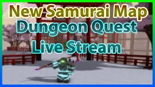 🔴ROBLOX Dungeon Quest Live Stream🔴 🏆2 Vip Servers🏆 🔥New Samurai Palace Map Update🔥