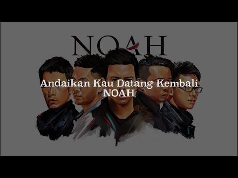 Noah - Andaikan Kau Datang Kembali (Lirik)