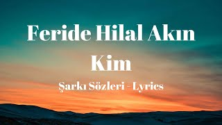 Feride Hilal Akın - Kim (Şarkı Sözleri) Lyrics