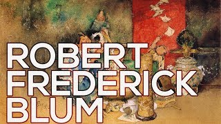 Robert Frederick Blum: A collection of 52 works (HD)