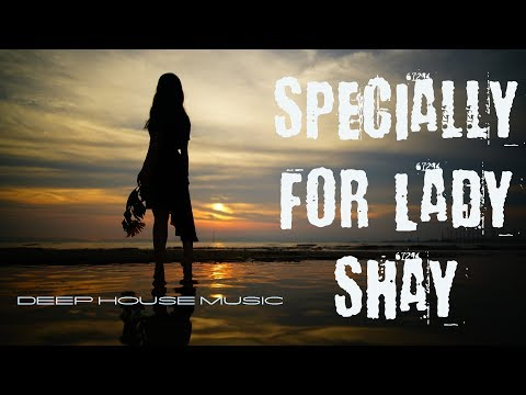 Specially for Lady Shay ❄ Best of Deep House Music ❄ Chill Out Mix