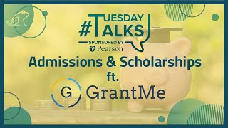 Get Scholarships to Fund YOUR Education: Admissions & Scholarships (ft. GrantMe)   #TuesdayTalks