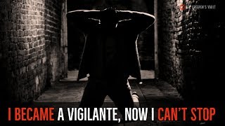 ''I Became a Vigilante, Now I Can't Stop: The Girl'' | EPISODE 4/7 [EXCLUSIVE NEW SERIES]