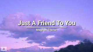 Meghan Trainor - Jขst A Friend To You (lyrics)
