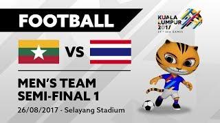 KL2017 29th SEA Games | Men's Football - SEMI-FINAL 1 - MYA 🇲🇲 vs THA 🇹🇭 | 26/08/2017