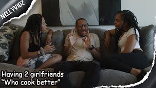 "Having 2 girlfriends ""Who cook better"" 