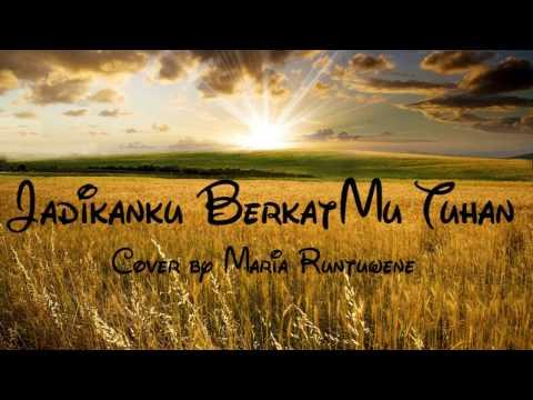 Jadikanku Berkatmu Tuhan - Cover by Maria Runtuwene