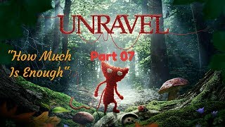 "Unravel™_Прохождение. Часть 7. ""How Much Is Enough"""