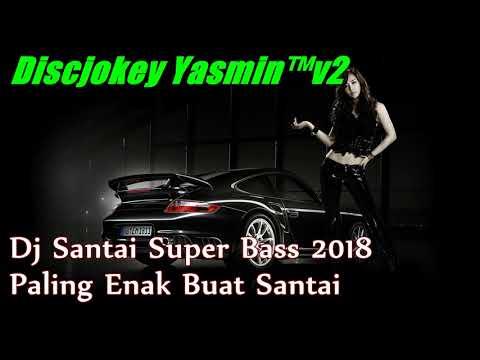 Dj Santai Super Bass 2018 - Paling Enak Buat Santai