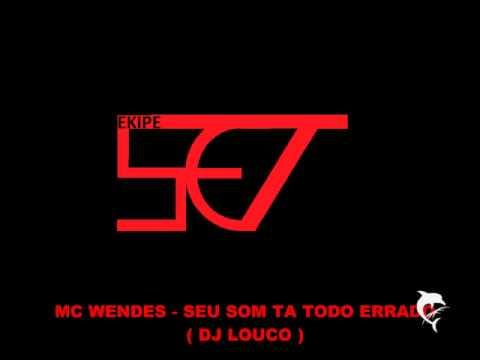 MC WENDES - SEU SOM TA TODO ERRADO ( DJ LOUCO )