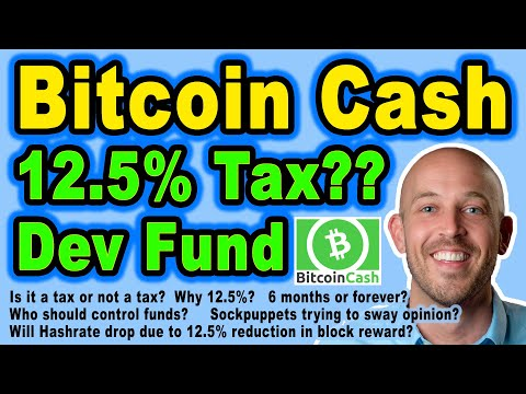 🔵 Bitcoin Cash Developer Fund – A 12.5% Tax?? 6 Months Or Forever? Will It Lower Network Security?