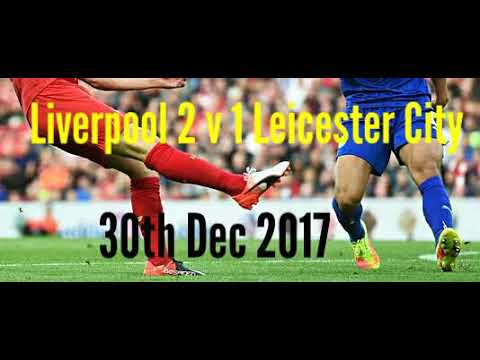 Liverpool 2 v 1 Leicester City - All The Goals - Radio Commentary - 30/12/17