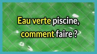 Eau verte piscine , comment faire?