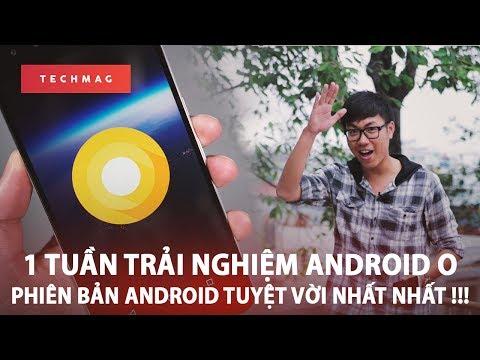"""1 tuần trải nghiệm Android O - Phiên bản android tuyệt vời """"nhất nhất""""!!!"""