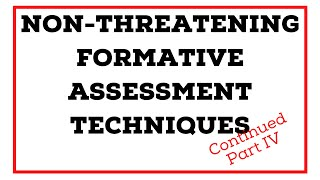 NON-THREATENING FORMATIVE ASSESSMENT TECHNIQUES PART IV