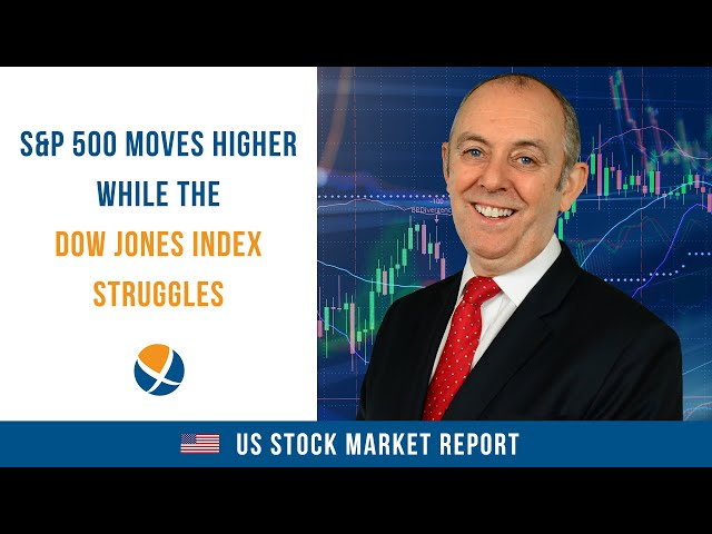 S&P 500 Moves Higher While the Dow Jones Index Struggles
