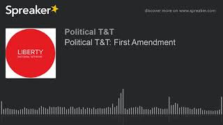 Political T&T: First Amendment