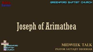 48) Bible Banter - Joseph of Arimathea - Pastor Satyajit Deodhar