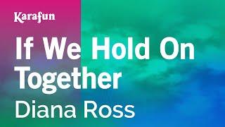 Download If We Hold On Together - Diana Ross | Karaoke Version | KaraFun