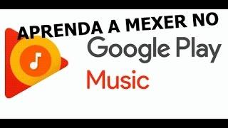 aprenda a usar o google play music