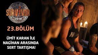 Nagihan ve Ümit Karan arasında tansiyon yükseldi! | 23.Bölüm | Survivor 2018