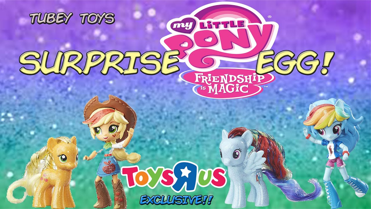 Huge Mlp Toy Video My Little Pony Surprise Egg Toys R Us Exclusive Equestria Girls Tubey Toys
